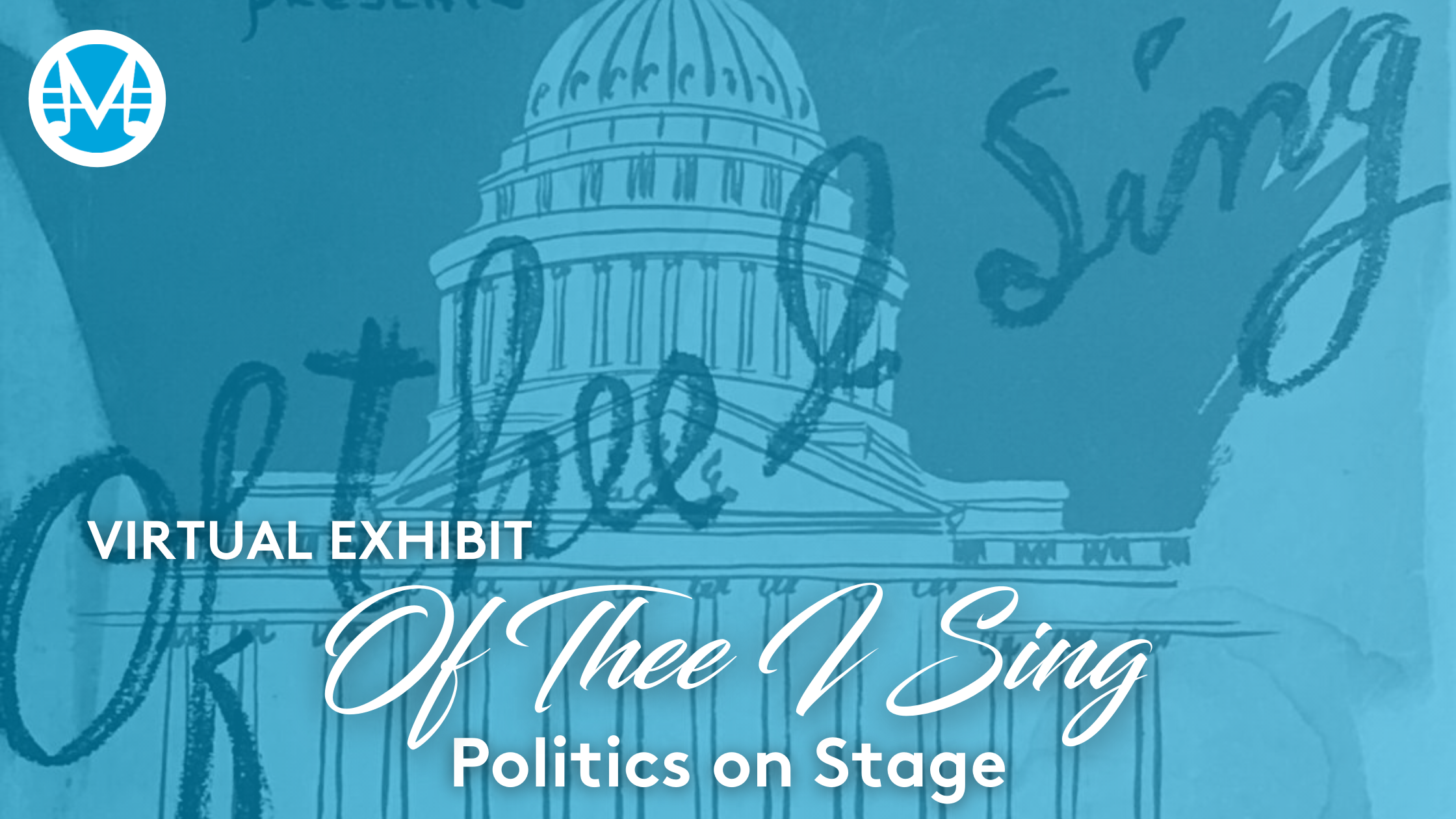 Virtual Exhibit: Of Thee I Sing. Politics on Stage.